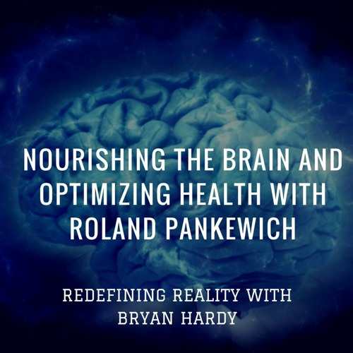 Nourishing the Brain and Optimizing Health with Roland Pankewich - Ep. 22