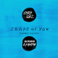 Ed Sheeran Shape Of You Vs Álvaro J.A Varen & Chriz Log (Mambo Remix)