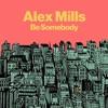 Alex Mills - Be Somebody (Marc Baigent & Element Z Official Remix)