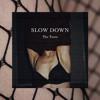Slow Down (prod. NiK 6, Rob Jordan)