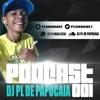 = = = PODCAST OO1 DJ PL DE PAPUCAIA ( ( SO CORO PRAS GRELUDAS ) ) = = =