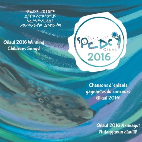 Qilaut 2016 Contest CD - Inuktitut Children's  Music