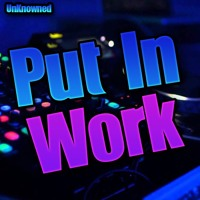 UnKnowned - Put In Work