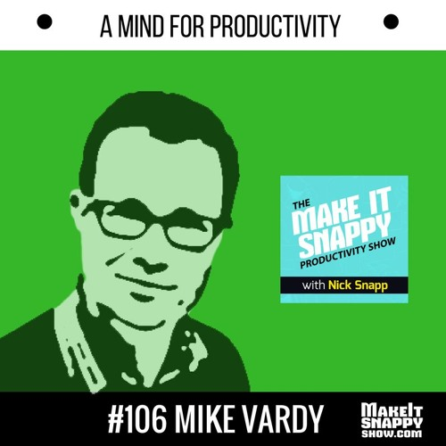 106 - A Mind for Productivity (with Mike Vardy)