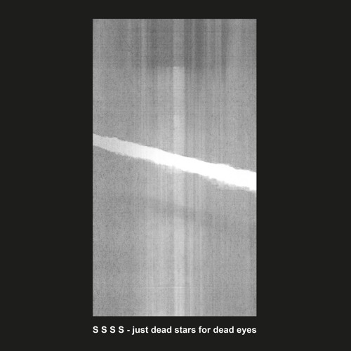 S S S S - Just Dead Stars For Dead Eyes (edit)