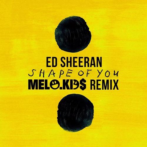 Ed Sheeran Shape Of You Melo Kids Remix Free Download By