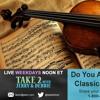 Do You Appreciate Classical Music? - Take 2 with Jerry & Debbie - 022217