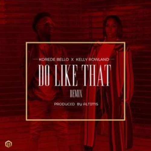 Download Korede Bello – Do like That (Remix) ft. Kelly Rowland