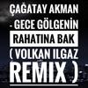 Cagatay Akman - Gece Gölgenin Rahat1na Bak ( Volkan Ilgaz Remix ) mp3