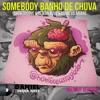 Somebody Banho De Chuva (Daniel Hernandez Mashup)
