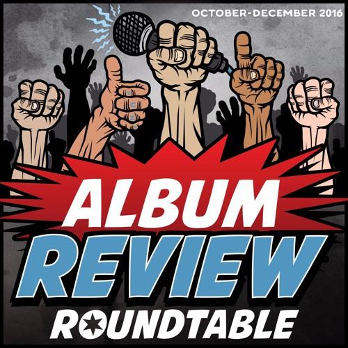 Album Review Roundtable: Oct-Dec 2016 w/ Kyle Bak (Double Feature) & Ian Tomele (Voice of Addiction)