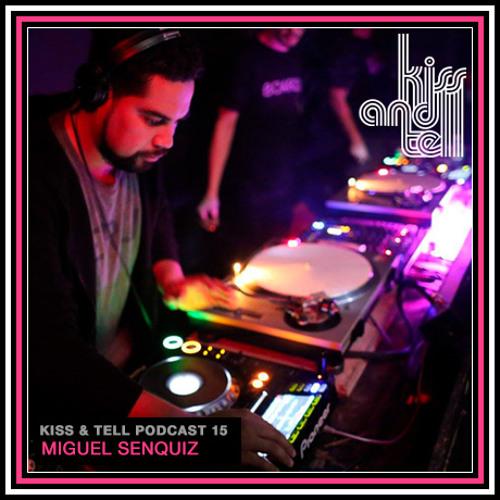 Kiss & Tell Podcast 15: Miguel Senquiz