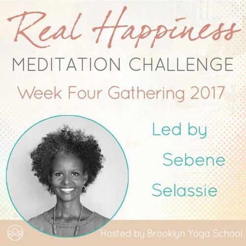 Week Four Gathering w Sebene Selassie - Real Happiness Challenge 2017