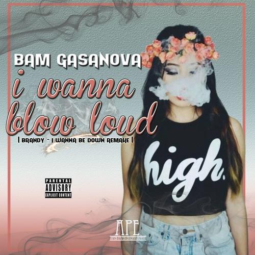 i wanna blow loud