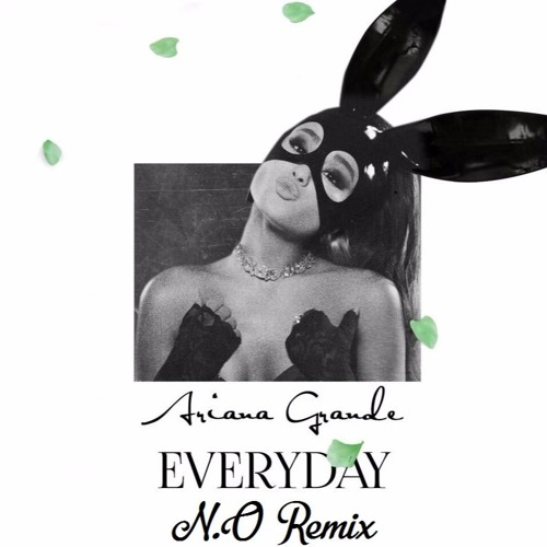 Ariana Grande - Everyday Ft. Future (N.O Remix)