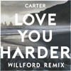 Love You Harder (Willford Remix) | NOW ON SPOTIFY