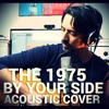 The 1975 - By Your Side (Cover) [WITH VIDEO]