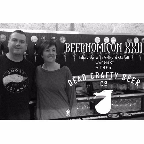 Beernomicon XXII - Interview with Vicky & Gareth of Dead Crafty Beer Co.
