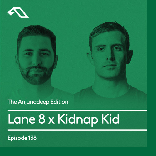 Anjunadeep Edition 138 Lane 8 and Kidnap Kid