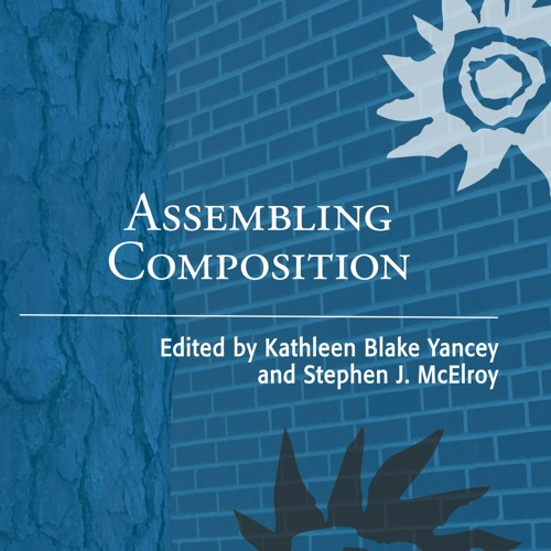 Assembling Composition, edited by Kathleen Blake Yancey and Stephen J. McElroy