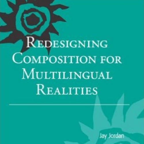 Redesigning Composition for Multilingual Realities by Jay Jordan