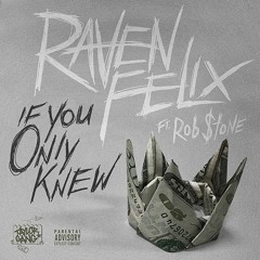 """Raven Felix ft. Rob $tone """"If You Only Knew"""""""