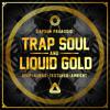 Trap Soul & Liquid Gold