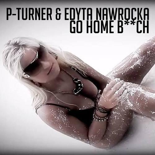 P - Turner & Edyta Nawrocka - Go Home B**ch