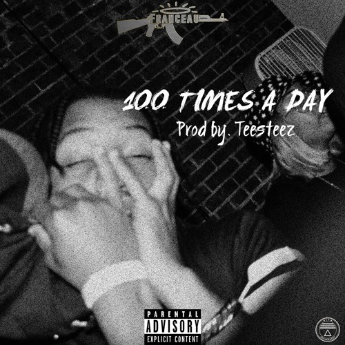 FranceauThaGod-100 Times A Day (Prod by.Teesteez)