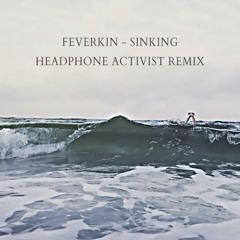 Feverkin - Sinking ft. Nori (Headphone Activist Remix) [Premiere]
