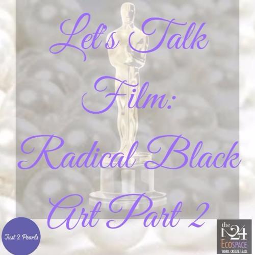 Let's Talk Film: Radical Black Art Part 2