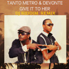 Tanto Metro and Devonte - Give It To Her - Remix