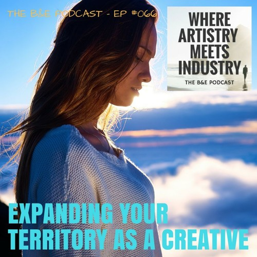 B&EP #066 - Expanding Your Territory as a Creative