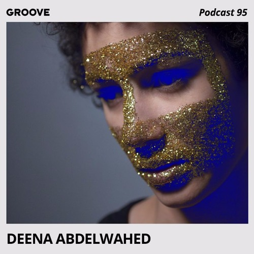 Groove Podcast 95 - Deena Abdelwahed