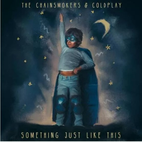 Something just like this The Chainsmoker and Coldplay