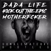 Dada Life - Kick Out The Epic Motherfucker (DunkleMaterie Bootleg) | FREEDOWNLOAD