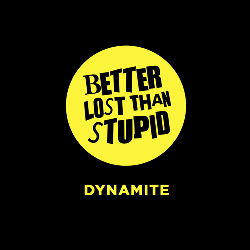 Better Lost Than Stupid - Dynamite