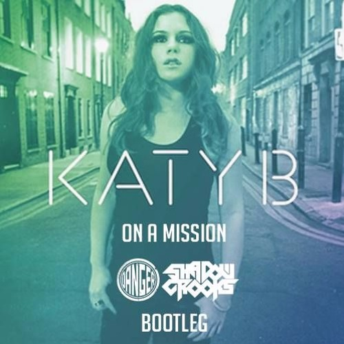 Katy B - On A Mission (Danger & Shadow Crooks Bootleg) FREE @ 10K