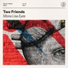 Two Friends - Mona Lisa Eyes [Out Now]