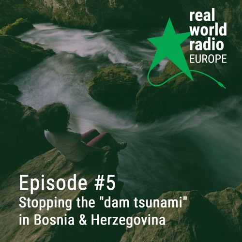"Episode #5 - stopping the ""dam tsumani"" in Bosnia & Herzegovina"