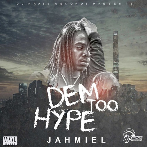 "Jahmiel ""Dem Too Hype"" [DJ Frass Records / VPAL Music]"