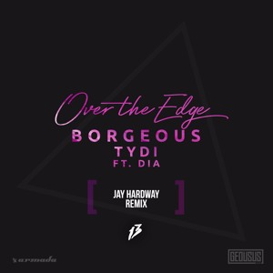 Borgeous & tyDi feat. Dia - Over The Edge (Jay Hardway Remix)