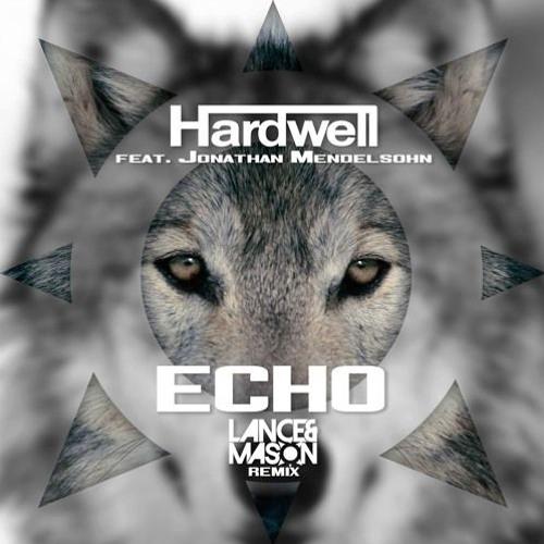 Hardwell ft. Jonathan Mendelsohn - Echo (Lance & Mason Remix)