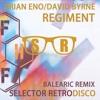 Brian Eno & David Byrne - Regiment (Selector Retrodisco Balearic Rework) Free D/L