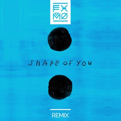 Ed Sheeran - Shape of You (FXMO Remix)
