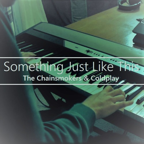 Something Just Like This (The Chainsmokers & Coldplay) Piano Cover