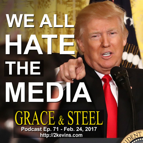 Grace & Steel Ep. 71 - We All Hate the Media