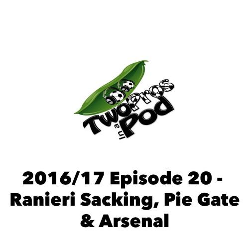 2016/17 Episode 20 - Ranieri Sacking, PieGate & Arsenal