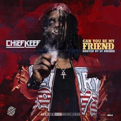 CHIEF KEEF- CAN YOU BE MY FRIEND