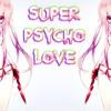 Nightcore - Super Psycho Love (Switching Vocals)    Lyrics